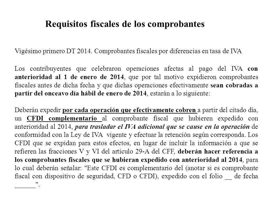 Vigésimo primero DT 2014. Comprobantes fiscales por diferencias en tasa de IVA Los contribuyentes que celebraron operaciones afectas al pago del IVA c