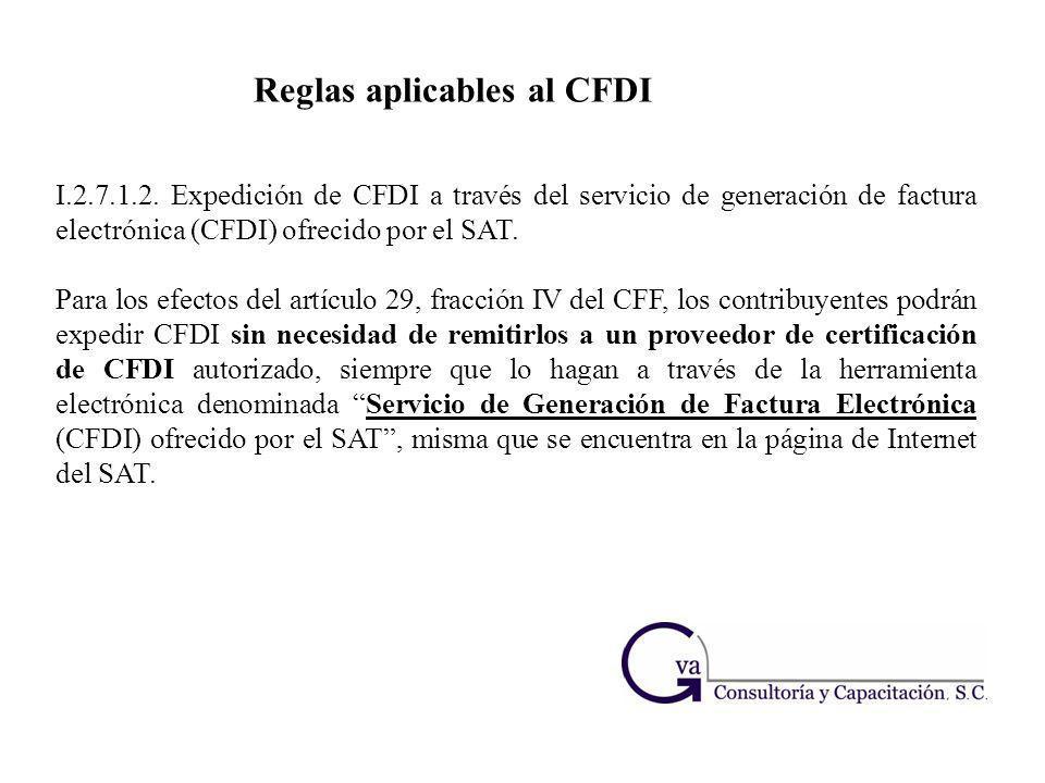 I.2.7.1.2. Expedición de CFDI a través del servicio de generación de factura electrónica (CFDI) ofrecido por el SAT. Para los efectos del artículo 29,