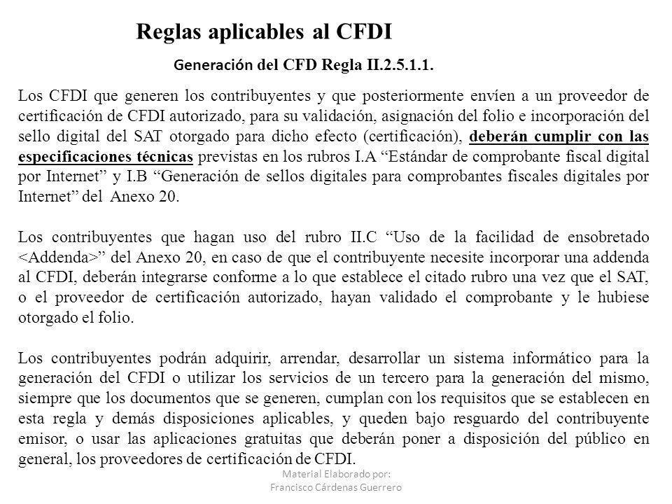 Generación del CFD Regla II.2.5.1.1. Material Elaborado por: Francisco Cárdenas Guerrero Los CFDI que generen los contribuyentes y que posteriormente