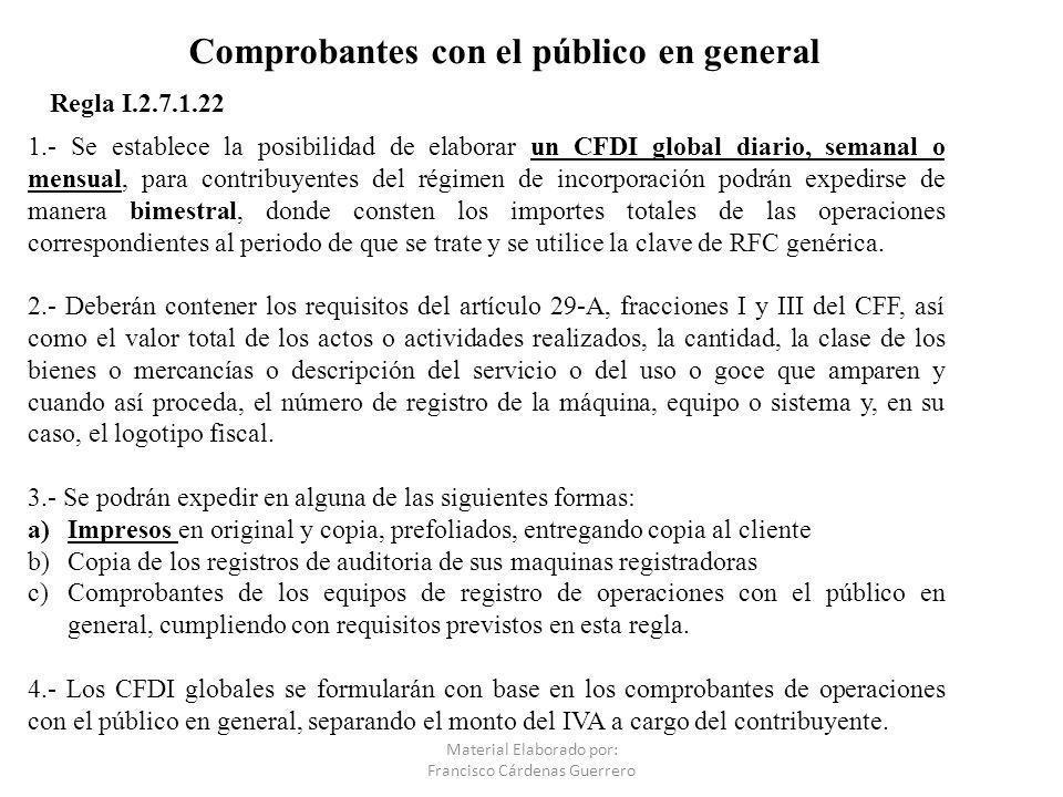Comprobantes con el público en general 1.- Se establece la posibilidad de elaborar un CFDI global diario, semanal o mensual, para contribuyentes del r