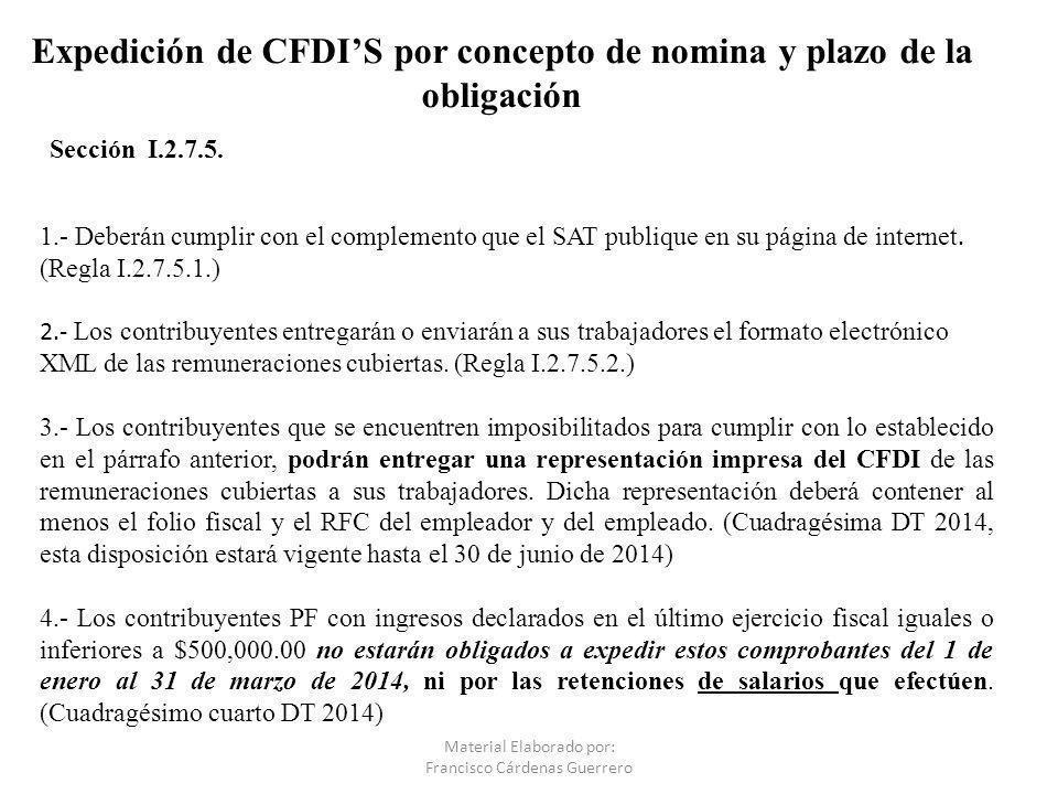 Expedición de CFDIS por concepto de nomina y plazo de la obligación Sección I.2.7.5. Material Elaborado por: Francisco Cárdenas Guerrero 1.- Deberán c