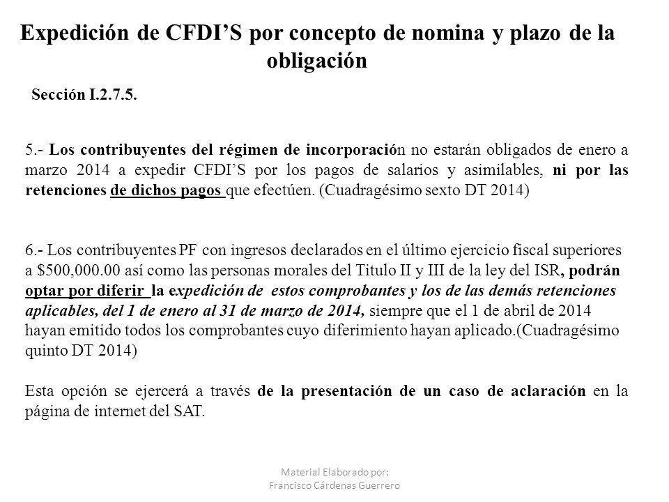 Expedición de CFDIS por concepto de nomina y plazo de la obligación Sección I.2.7.5. Material Elaborado por: Francisco Cárdenas Guerrero 5.- Los contr