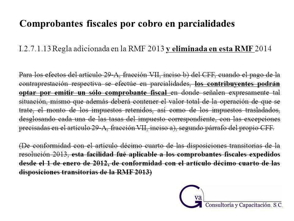 I.2.7.1.13 Regla adicionada en la RMF 2013 y eliminada en esta RMF 2014 Para los efectos del artículo 29-A, fracción VII, inciso b) del CFF, cuando el