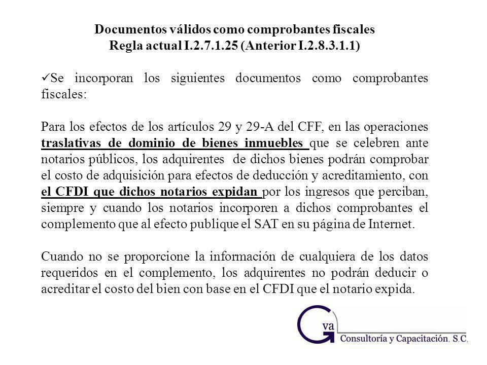 Documentos válidos como comprobantes fiscales Regla actual I.2.7.1.25 (Anterior I.2.8.3.1.1) Se incorporan los siguientes documentos como comprobantes