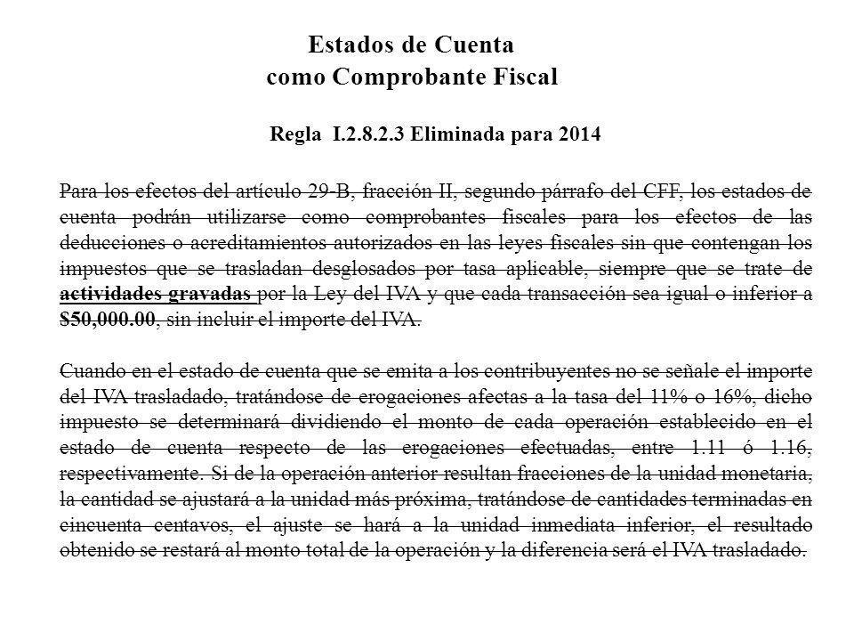 Estados de Cuenta como Comprobante Fiscal Regla I.2.8.2.3 Eliminada para 2014 Para los efectos del artículo 29-B, fracción II, segundo párrafo del CFF