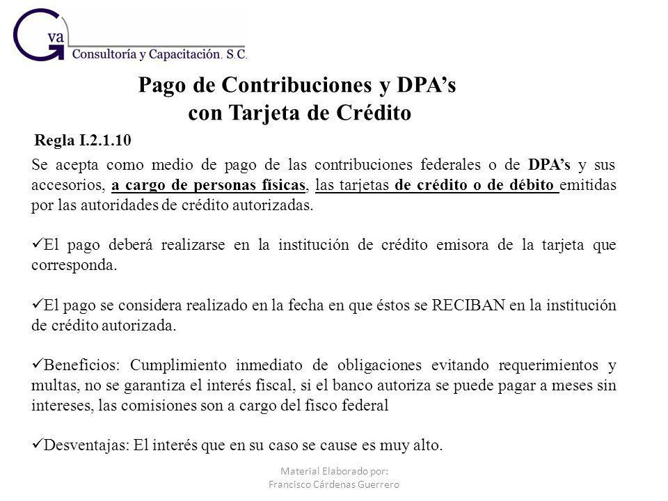 Pago de Contribuciones y DPAs con Tarjeta de Crédito Regla I.2.1.10 Se acepta como medio de pago de las contribuciones federales o de DPAs y sus acces