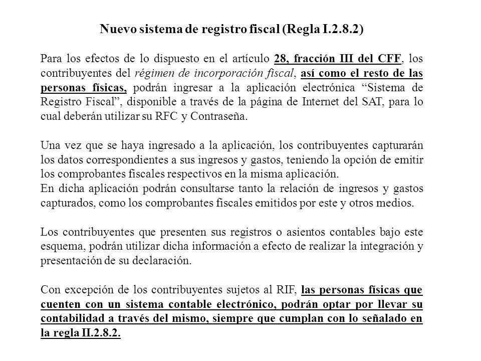 Nuevo sistema de registro fiscal (Regla I.2.8.2) Para los efectos de lo dispuesto en el artículo 28, fracción III del CFF, los contribuyentes del régi