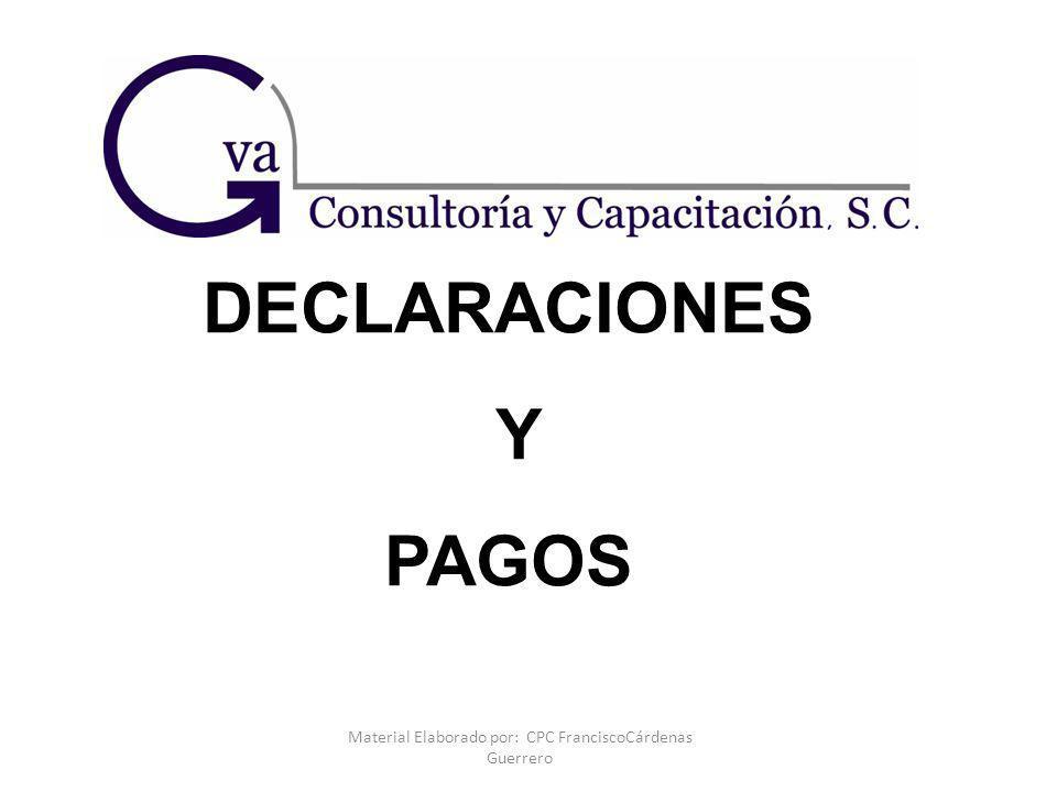 Material Elaborado por: CPC FranciscoCárdenas Guerrero DECLARACIONES Y PAGOS