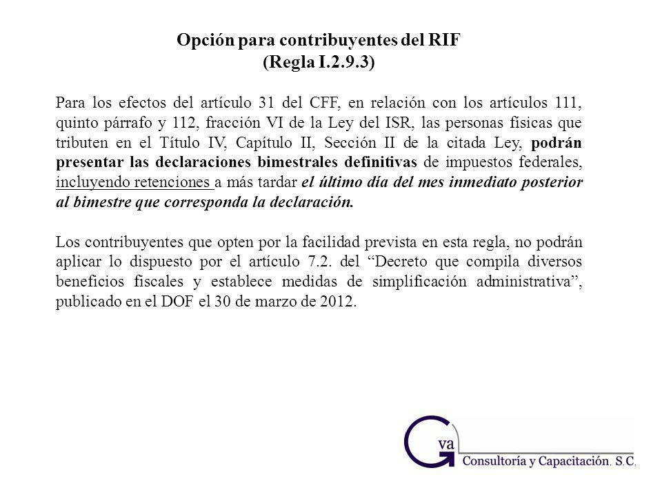 Opción para contribuyentes del RIF (Regla I.2.9.3) Para los efectos del artículo 31 del CFF, en relación con los artículos 111, quinto párrafo y 112,