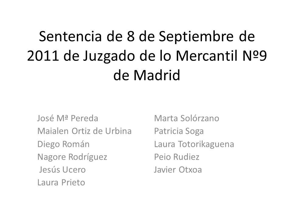 Sentencia de 8 de Septiembre de 2011 de Juzgado de lo Mercantil Nº9 de Madrid José Mª PeredaMarta Solórzano Maialen Ortiz de UrbinaPatricia Soga Diego