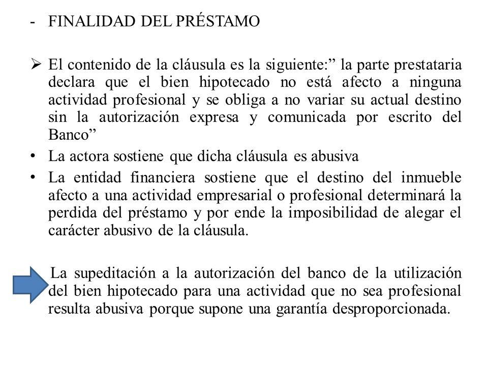 -FINALIDAD DEL PRÉSTAMO El contenido de la cláusula es la siguiente: la parte prestataria declara que el bien hipotecado no está afecto a ninguna acti