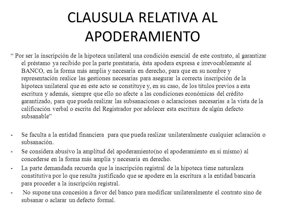 CLAUSULA RELATIVA AL APODERAMIENTO Por ser la inscripción de la hipoteca unilateral una condición esencial de este contrato, al garantizar el préstamo