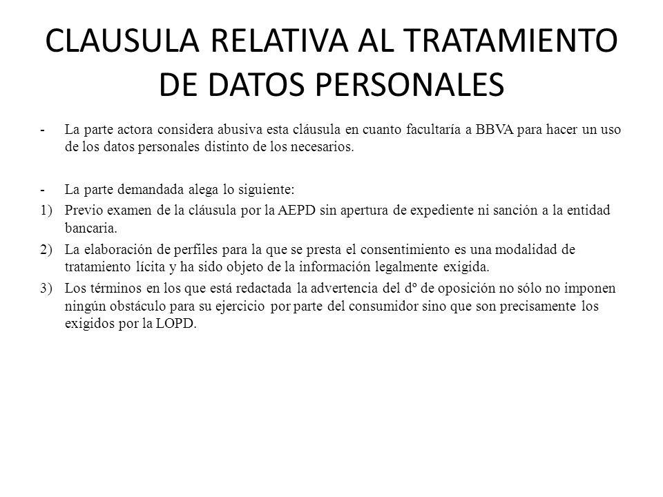 CLAUSULA RELATIVA AL TRATAMIENTO DE DATOS PERSONALES -La parte actora considera abusiva esta cláusula en cuanto facultaría a BBVA para hacer un uso de
