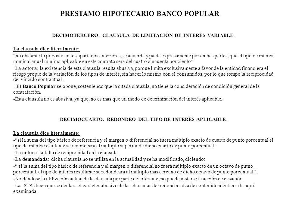 PRESTAMO HIPOTECARIO BANCO POPULAR DECIMOTERCERO. CLAUSULA DE LIMITACIÓN DE INTERÉS VARIABLE. La clausula dice literalmente: no obstante lo previsto e