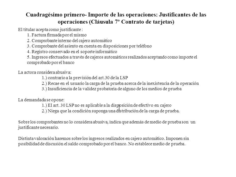 Cuadragésimo primero- Importe de las operaciones: Justificantes de las operaciones (Cláusula 7º Contrato de tarjetas) l El titular acepta como justifi