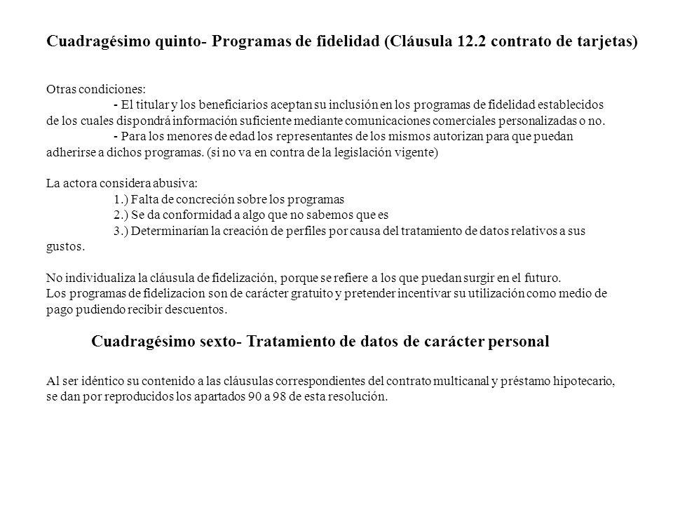 Cuadragésimo quinto- Programas de fidelidad (Cláusula 12.2 contrato de tarjetas) Otras condiciones: - El titular y los beneficiarios aceptan su inclus