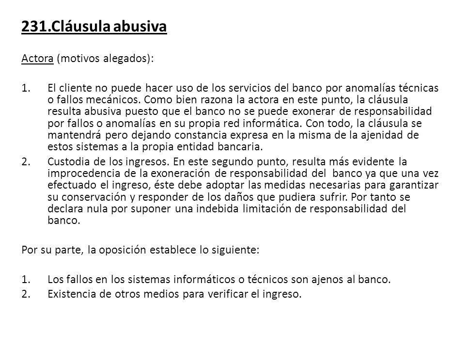 231.Cláusula abusiva Actora (motivos alegados): 1.El cliente no puede hacer uso de los servicios del banco por anomalías técnicas o fallos mecánicos.