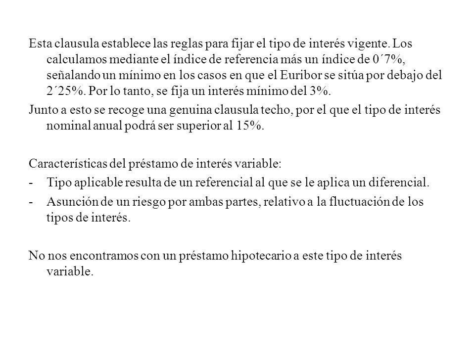 Esta clausula establece las reglas para fijar el tipo de interés vigente. Los calculamos mediante el índice de referencia más un índice de 0´7%, señal