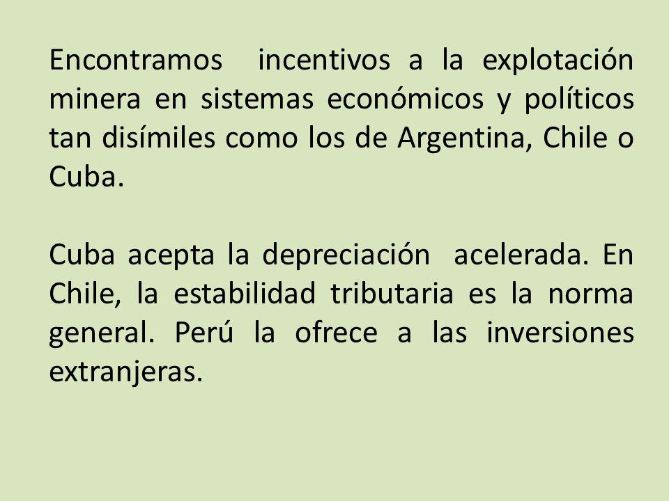 Encontramos incentivos a la explotación minera en sistemas económicos y políticos tan disímiles como los de Argentina, Chile o Cuba.