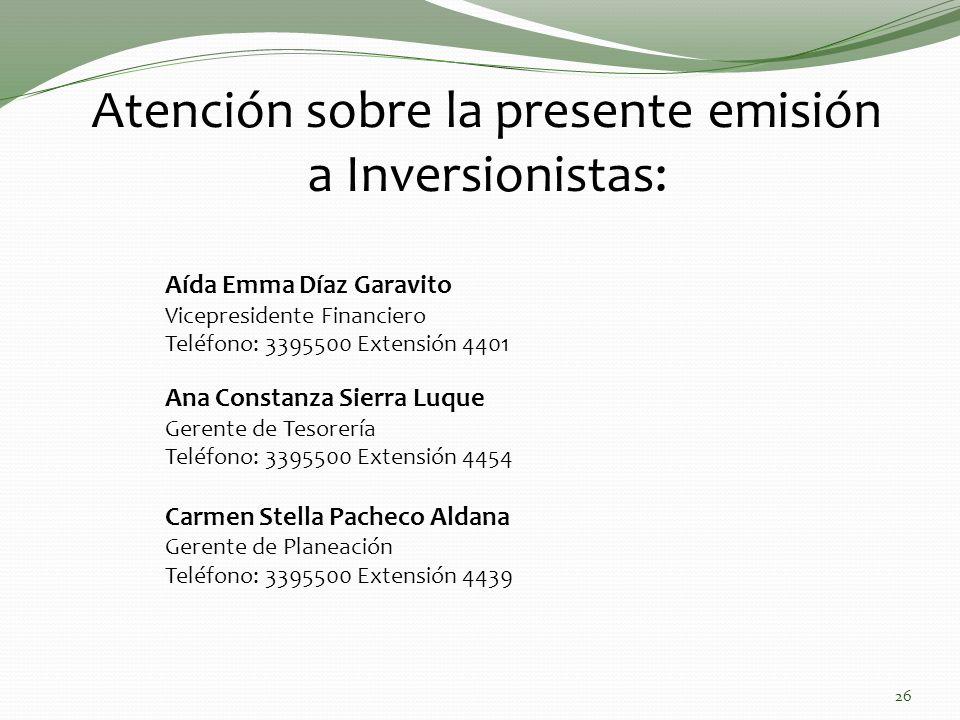 Aída Emma Díaz Garavito Vicepresidente Financiero Teléfono: 3395500 Extensión 4401 Atención sobre la presente emisión a Inversionistas: Ana Constanza