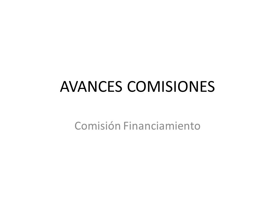 AVANCES COMISIONES Comisión Financiamiento