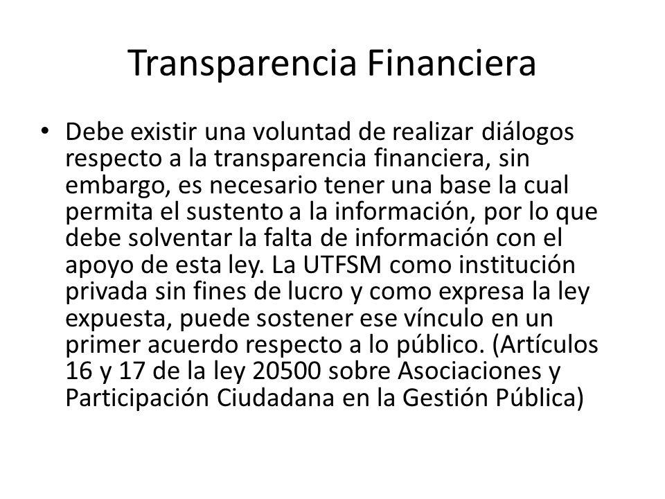 Transparencia Financiera Debe existir una voluntad de realizar diálogos respecto a la transparencia financiera, sin embargo, es necesario tener una base la cual permita el sustento a la información, por lo que debe solventar la falta de información con el apoyo de esta ley.