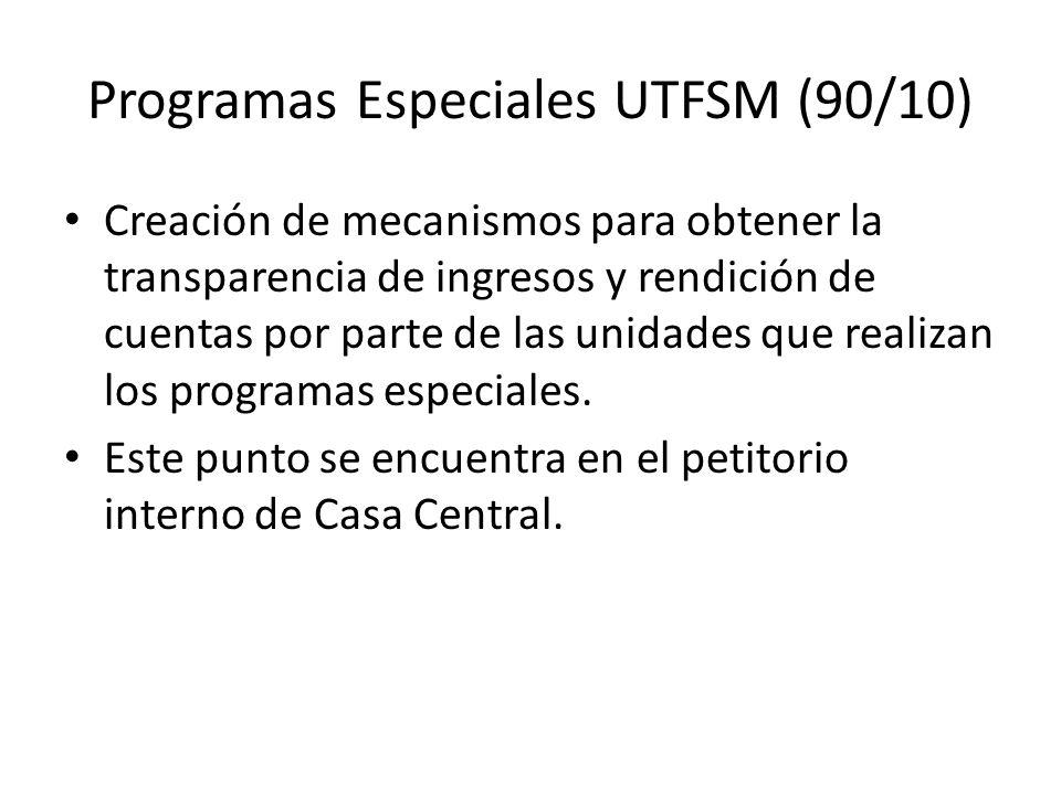 Programas Especiales UTFSM (90/10) Creación de mecanismos para obtener la transparencia de ingresos y rendición de cuentas por parte de las unidades que realizan los programas especiales.