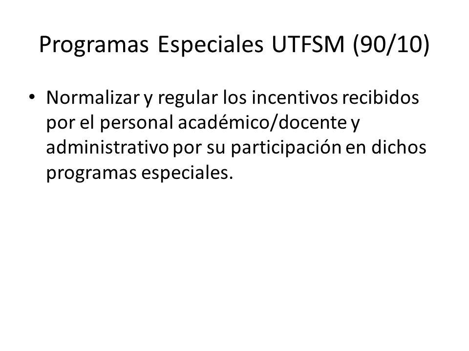 Programas Especiales UTFSM (90/10) Normalizar y regular los incentivos recibidos por el personal académico/docente y administrativo por su participación en dichos programas especiales.