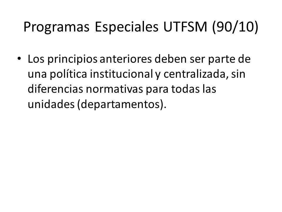 Programas Especiales UTFSM (90/10) Los principios anteriores deben ser parte de una política institucional y centralizada, sin diferencias normativas para todas las unidades (departamentos).