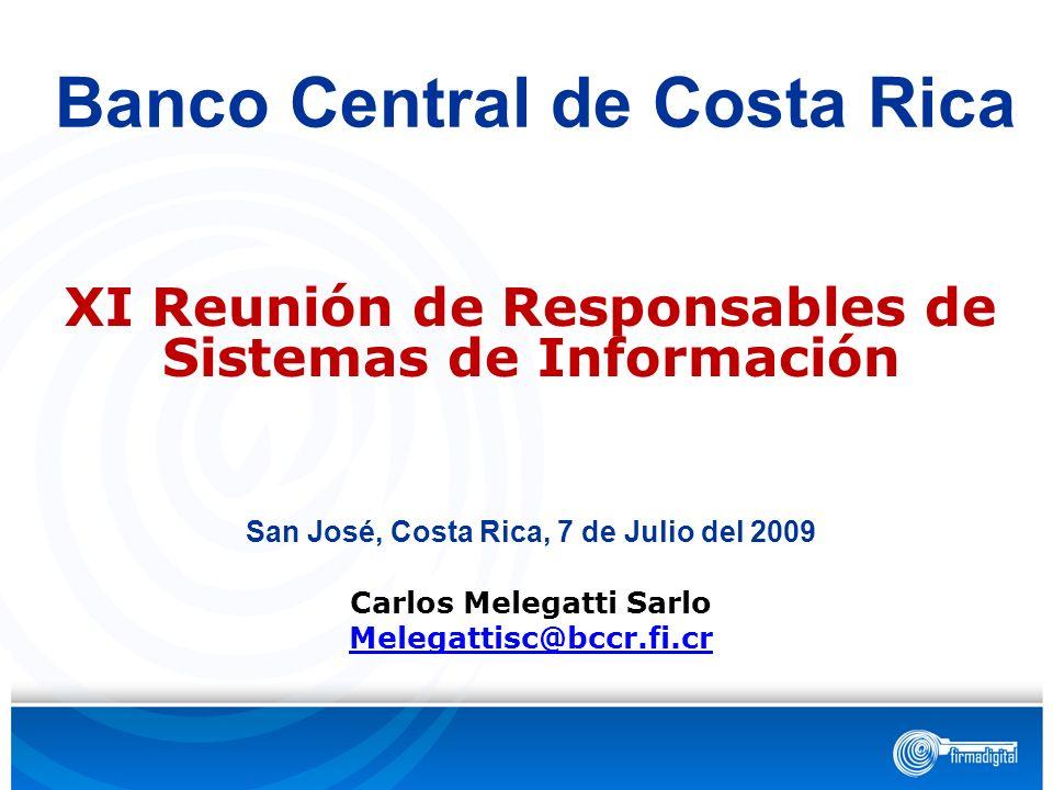 Banco Central de Costa Rica XI Reunión de Responsables de Sistemas de Información San José, Costa Rica, 7 de Julio del 2009 Carlos Melegatti Sarlo Mel
