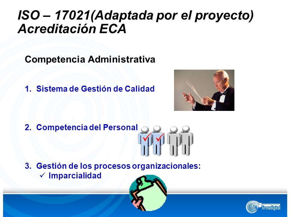 Competencia Administrativa 1.Sistema de Gestión de Calidad 2.Competencia del Personal 3.Gestión de los procesos organizacionales: Imparcialidad ISO –