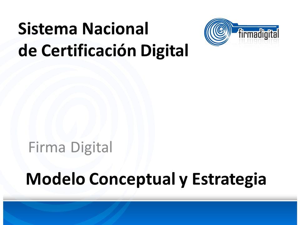 Modelo Conceptual y Estrategia Firma Digital Sistema Nacional de Certificación Digital