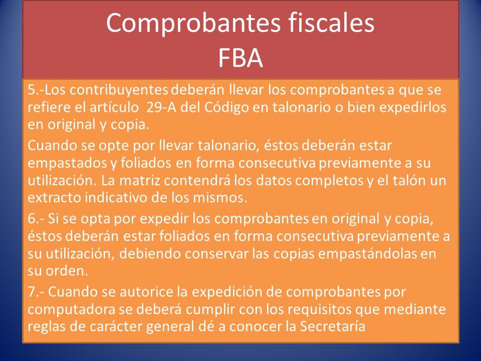 Comprobantes fiscales FBA 5.-Los contribuyentes deberán llevar los comprobantes a que se refiere el artículo 29-A del Código en talonario o bien expedirlos en original y copia.