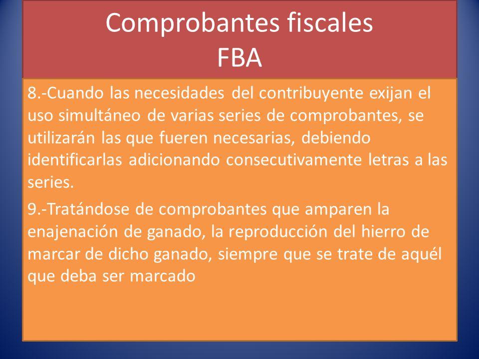 Comprobantes fiscales FBA 8.-Cuando las necesidades del contribuyente exijan el uso simultáneo de varias series de comprobantes, se utilizarán las que fueren necesarias, debiendo identificarlas adicionando consecutivamente letras a las series.