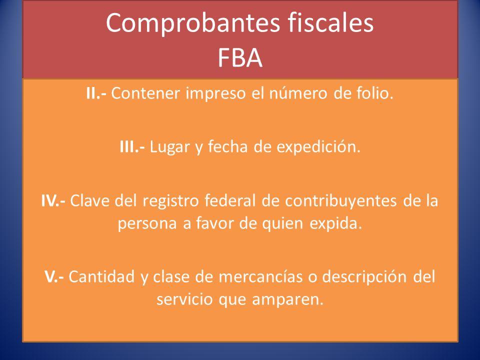 Comprobantes fiscales FBA II.- Contener impreso el número de folio.