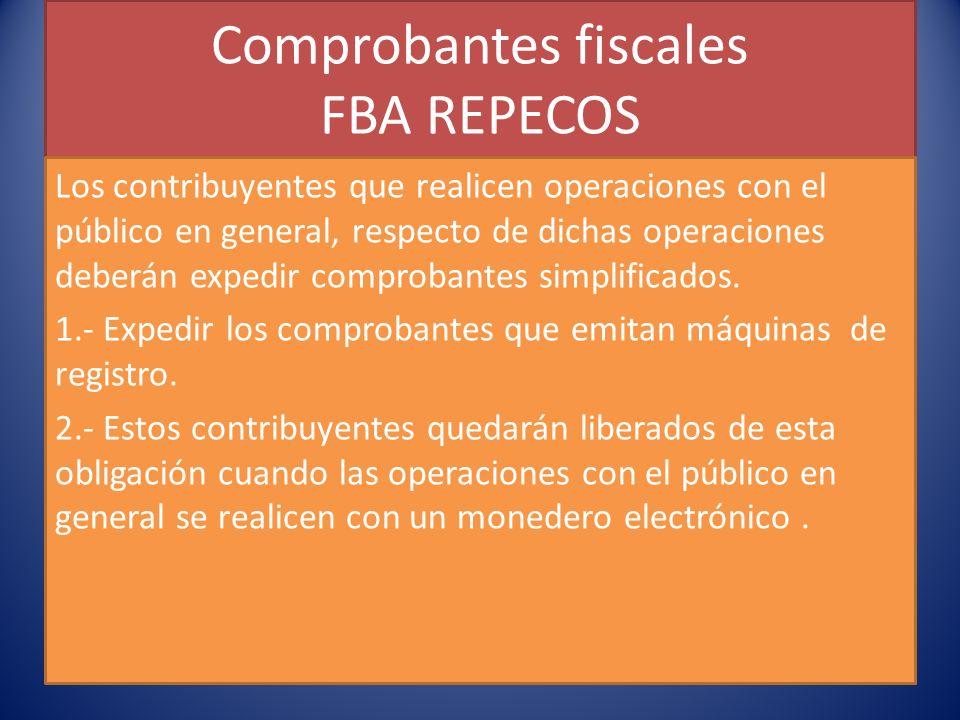 Comprobantes fiscales FBA REPECOS Los contribuyentes que realicen operaciones con el público en general, respecto de dichas operaciones deberán expedir comprobantes simplificados.