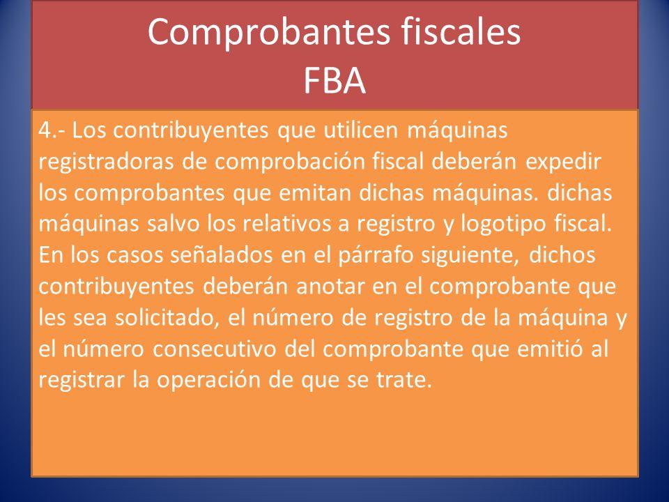 Comprobantes fiscales FBA 4.- Los contribuyentes que utilicen máquinas registradoras de comprobación fiscal deberán expedir los comprobantes que emitan dichas máquinas.