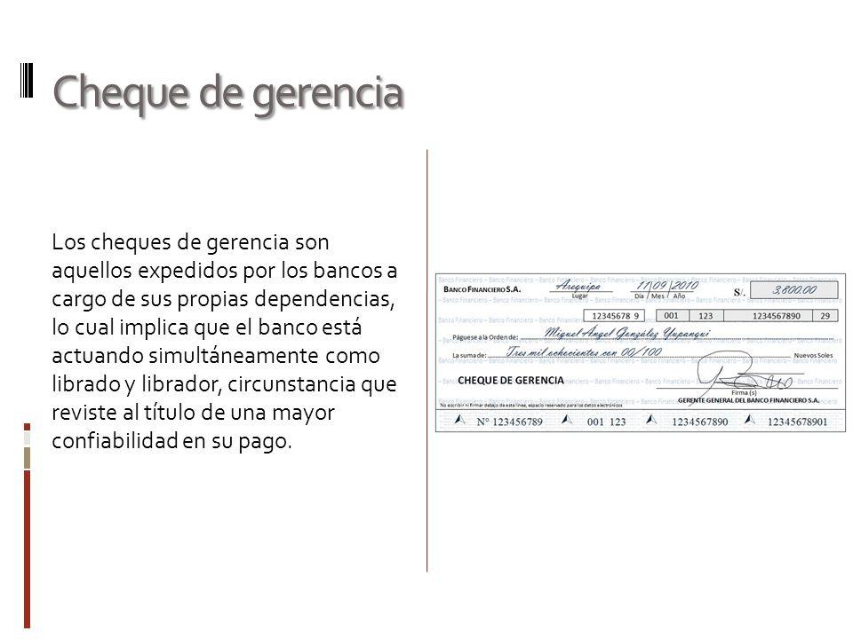 Cheque de gerencia Los cheques de gerencia son aquellos expedidos por los bancos a cargo de sus propias dependencias, lo cual implica que el banco est