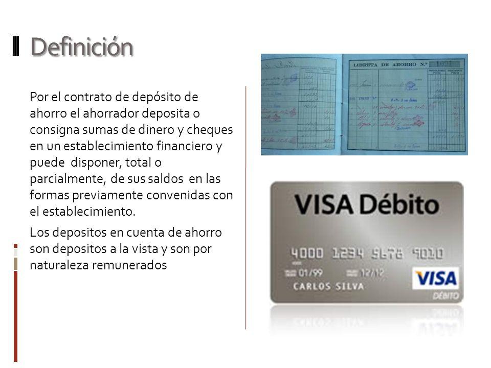 Definición Por el contrato de depósito de ahorro el ahorrador deposita o consigna sumas de dinero y cheques en un establecimiento financiero y puede d