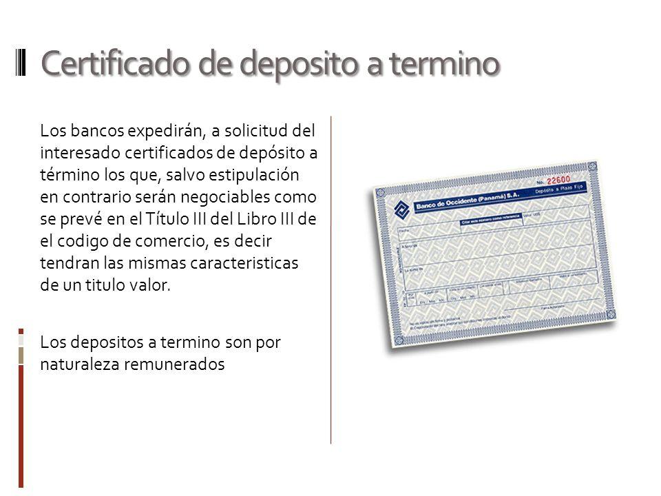 Certificado de deposito a termino Los bancos expedirán, a solicitud del interesado certificados de depósito a término los que, salvo estipulación en c