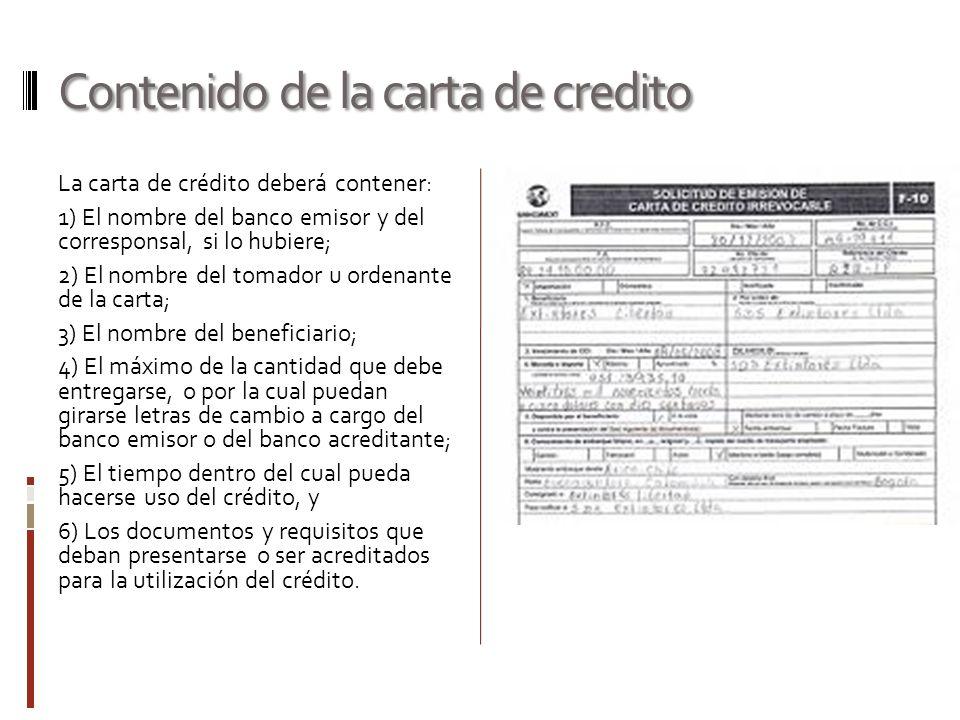 Contenido de la carta de credito La carta de crédito deberá contener: 1) El nombre del banco emisor y del corresponsal, si lo hubiere; 2) El nombre de