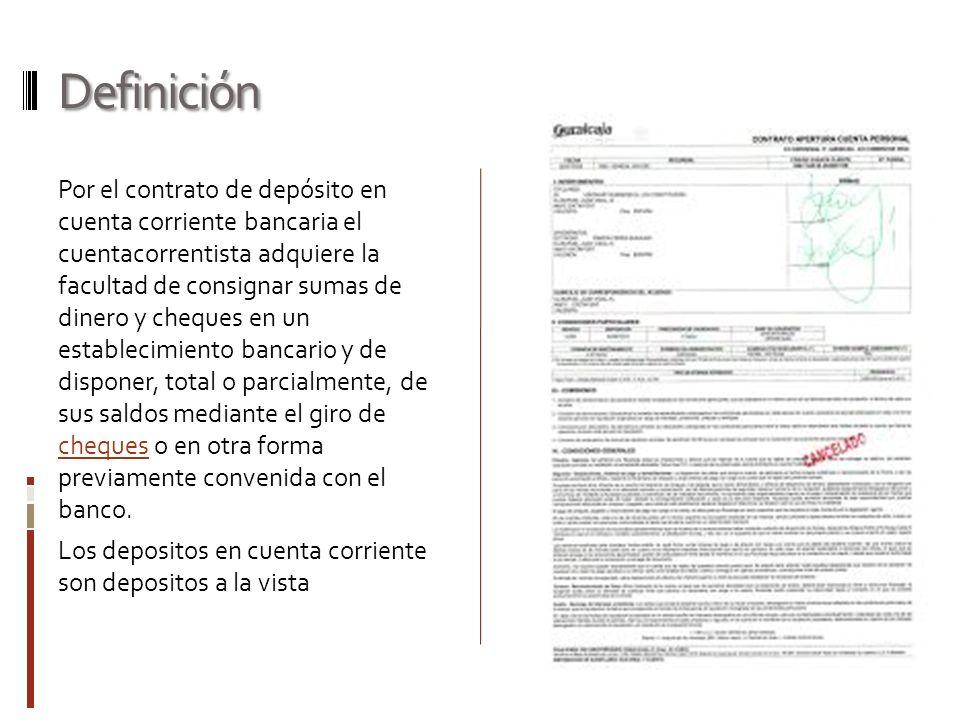 Definición Por el contrato de depósito en cuenta corriente bancaria el cuentacorrentista adquiere la facultad de consignar sumas de dinero y cheques e