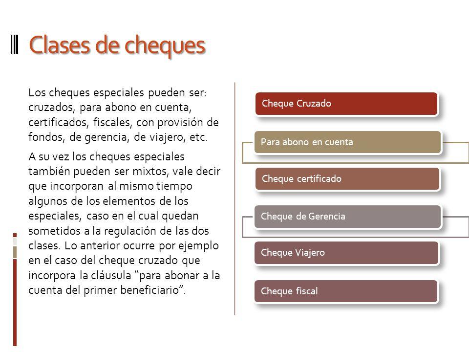 Clases de cheques Los cheques especiales pueden ser: cruzados, para abono en cuenta, certificados, fiscales, con provisión de fondos, de gerencia, de