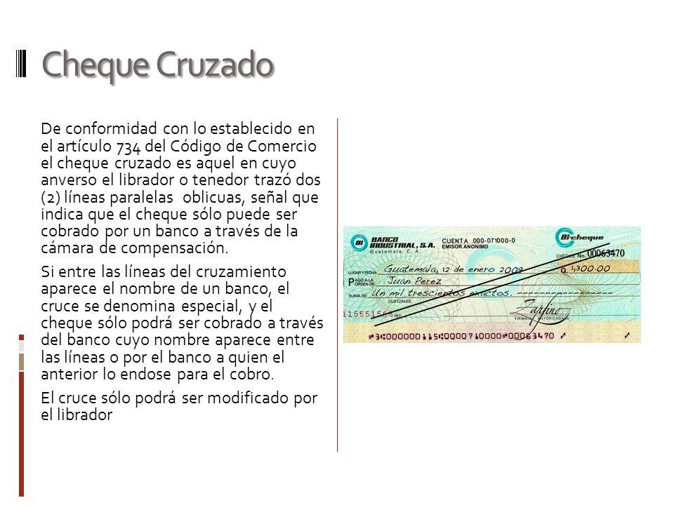 Cheque Cruzado De conformidad con lo establecido en el artículo 734 del Código de Comercio el cheque cruzado es aquel en cuyo anverso el librador o te