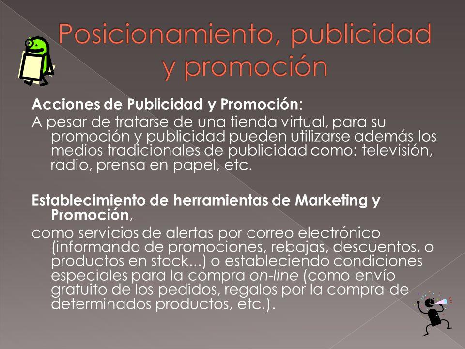 Acciones de Publicidad y Promoción : A pesar de tratarse de una tienda virtual, para su promoción y publicidad pueden utilizarse además los medios tra