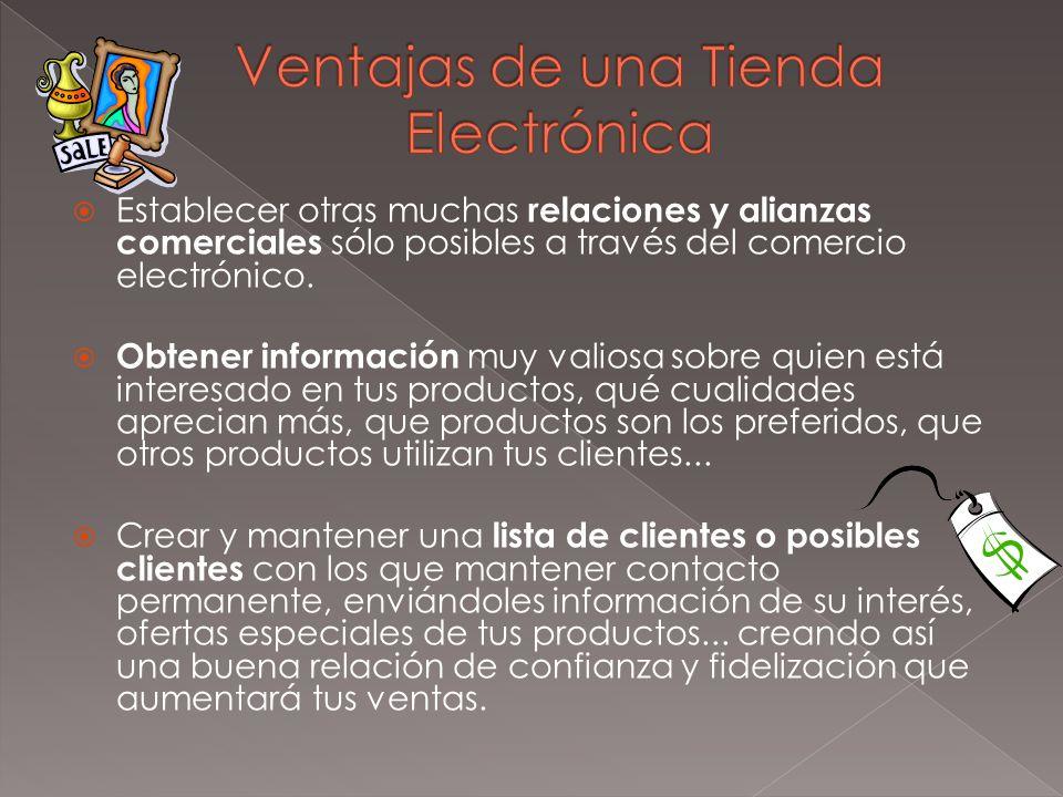 Establecer otras muchas relaciones y alianzas comerciales sólo posibles a través del comercio electrónico. Obtener información muy valiosa sobre quien