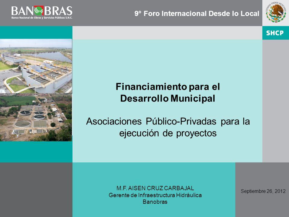 Financiamiento para el Desarrollo Municipal Asociaciones Público-Privadas para la ejecución de proyectos Septiembre 26, 2012 M.F. AISEN CRUZ CARBAJAL