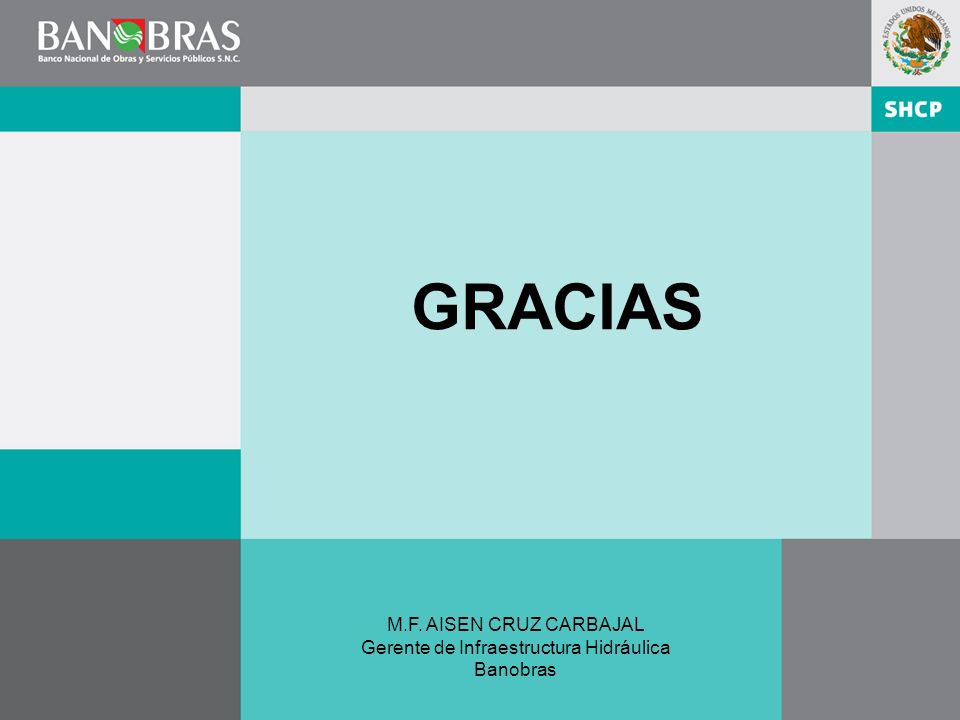 GRACIAS M.F. AISEN CRUZ CARBAJAL Gerente de Infraestructura Hidráulica Banobras