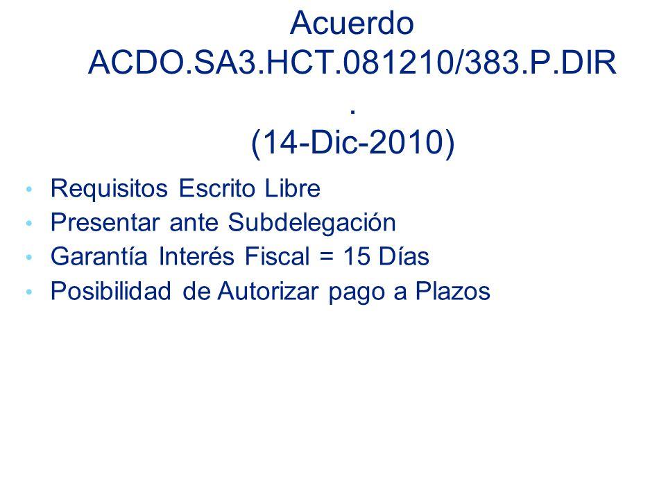 Requisitos Escrito Libre Presentar ante Subdelegación Garantía Interés Fiscal = 15 Días Posibilidad de Autorizar pago a Plazos Acuerdo ACDO.SA3.HCT.081210/383.P.DIR.