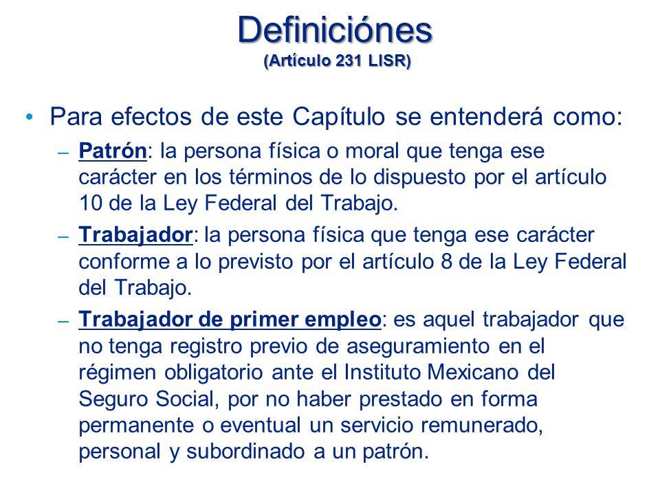 Definiciónes (Artículo 231 LISR) Para efectos de este Capítulo se entenderá como: – Patrón: la persona física o moral que tenga ese carácter en los términos de lo dispuesto por el artículo 10 de la Ley Federal del Trabajo.